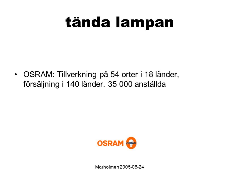 tända lampan OSRAM: Tillverkning på 54 orter i 18 länder, försäljning i 140 länder.