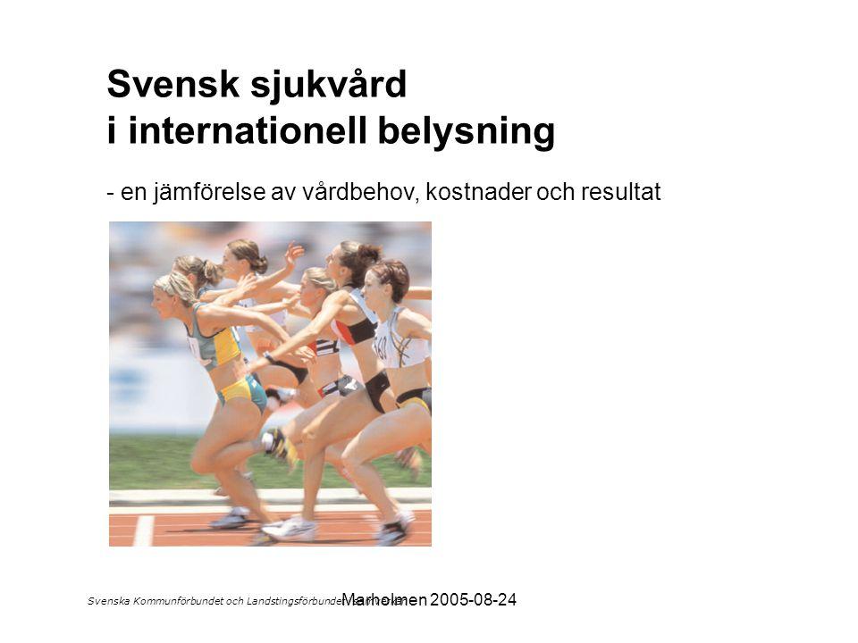 Marholmen 2005-08-24 Svensk sjukvård i internationell belysning - en jämförelse av vårdbehov, kostnader och resultat Svenska Kommunförbundet och Landstingsförbundet i samverkan