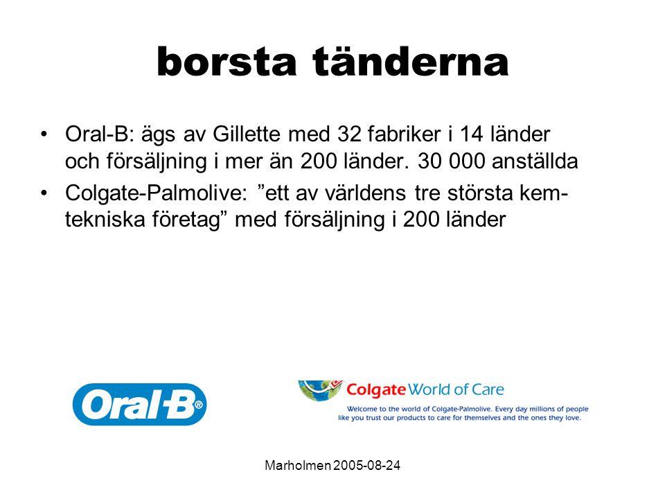 Marholmen 2005-08-24 borsta tänderna Oral-B: ägs av Gillette med 32 fabriker i 14 länder och försäljning i mer än 200 länder.