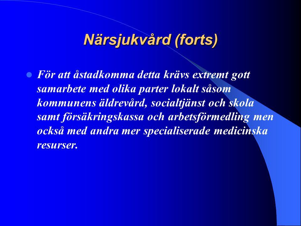 Närsjukvård (forts) För att åstadkomma detta krävs extremt gott samarbete med olika parter lokalt såsom kommunens äldrevård, socialtjänst och skola sa