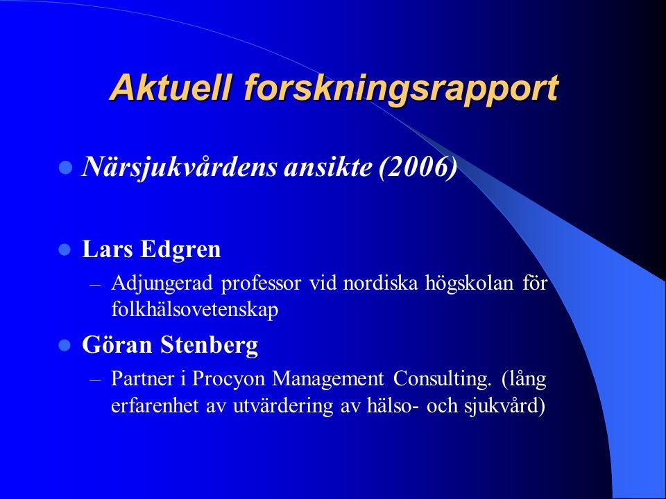 Aktuell forskningsrapport Närsjukvårdens ansikte (2006) Lars Edgren – Adjungerad professor vid nordiska högskolan för folkhälsovetenskap Göran Stenber