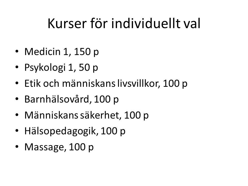 Kurser för individuellt val Medicin 1, 150 p Psykologi 1, 50 p Etik och människans livsvillkor, 100 p Barnhälsovård, 100 p Människans säkerhet, 100 p