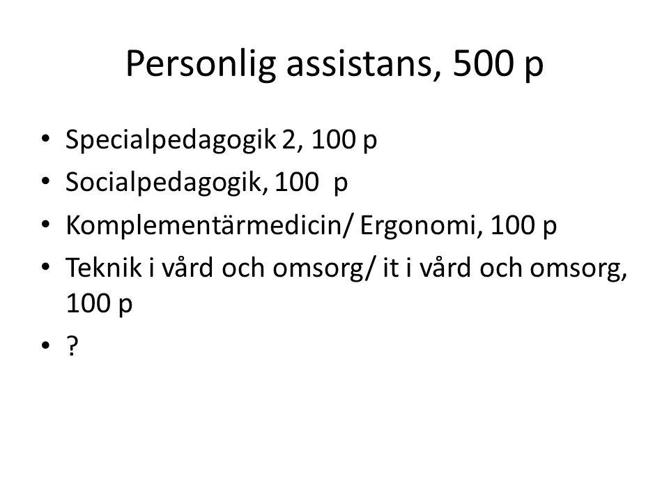 Personlig assistans, 500 p Specialpedagogik 2, 100 p Socialpedagogik, 100 p Komplementärmedicin/ Ergonomi, 100 p Teknik i vård och omsorg/ it i vård o