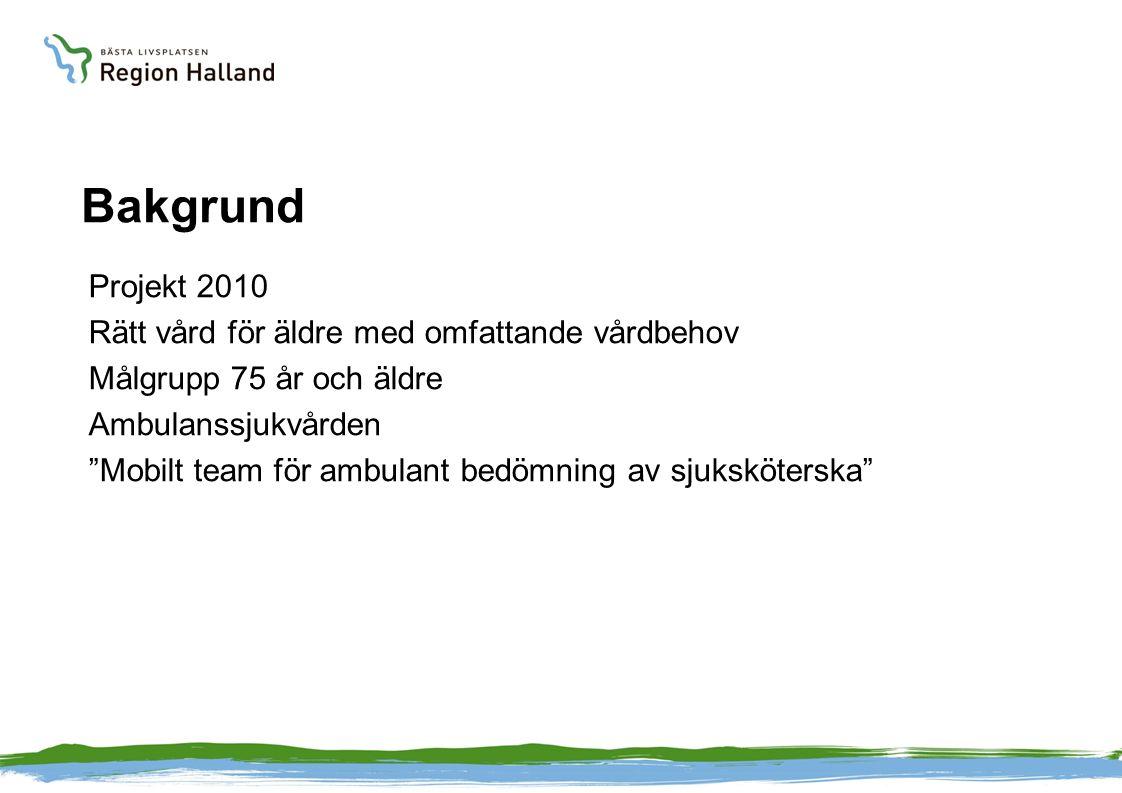 """Bakgrund Projekt 2010 Rätt vård för äldre med omfattande vårdbehov Målgrupp 75 år och äldre Ambulanssjukvården """"Mobilt team för ambulant bedömning av"""