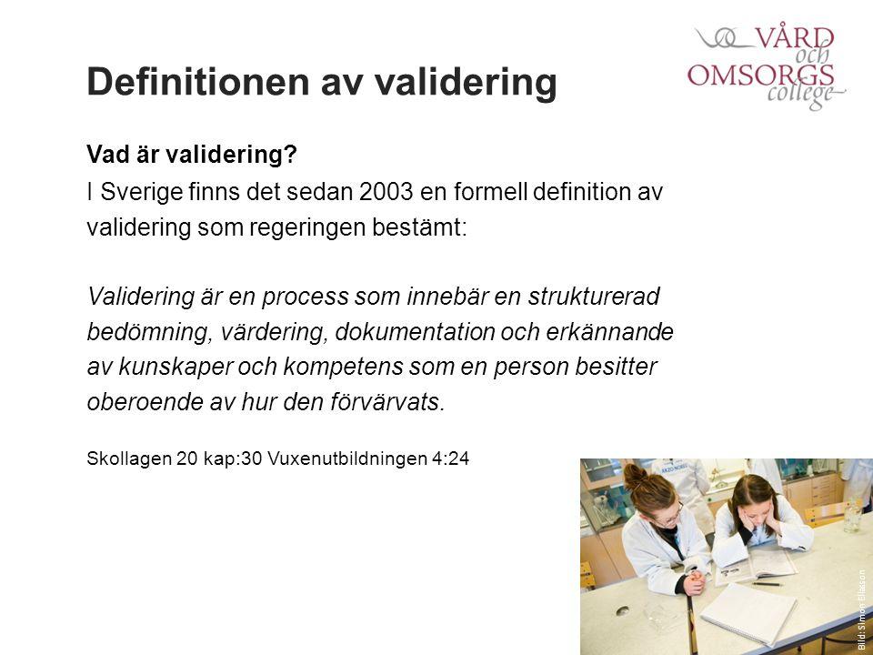 Definitionen av validering Vad är validering? I Sverige finns det sedan 2003 en formell definition av validering som regeringen bestämt: Validering är