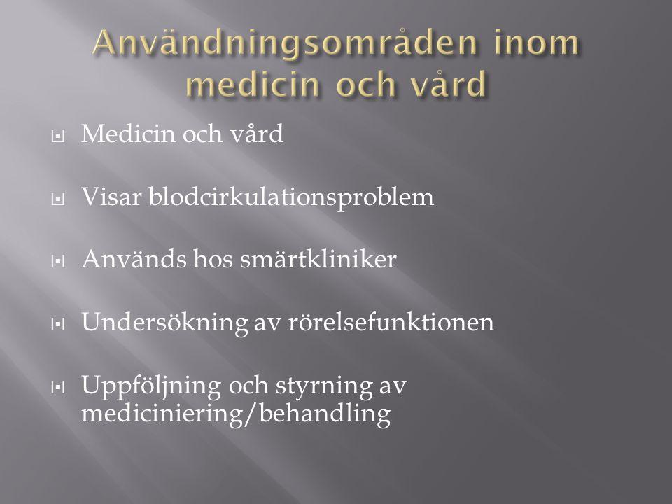  Medicin och vård  Visar blodcirkulationsproblem  Används hos smärtkliniker  Undersökning av rörelsefunktionen  Uppföljning och styrning av mediciniering/behandling