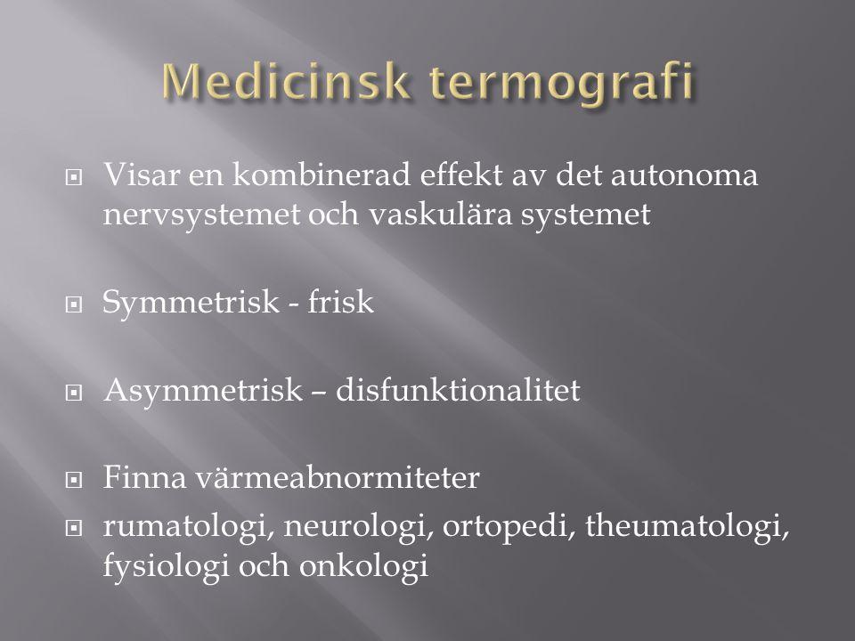  Visar en kombinerad effekt av det autonoma nervsystemet och vaskulära systemet  Symmetrisk - frisk  Asymmetrisk – disfunktionalitet  Finna värmea