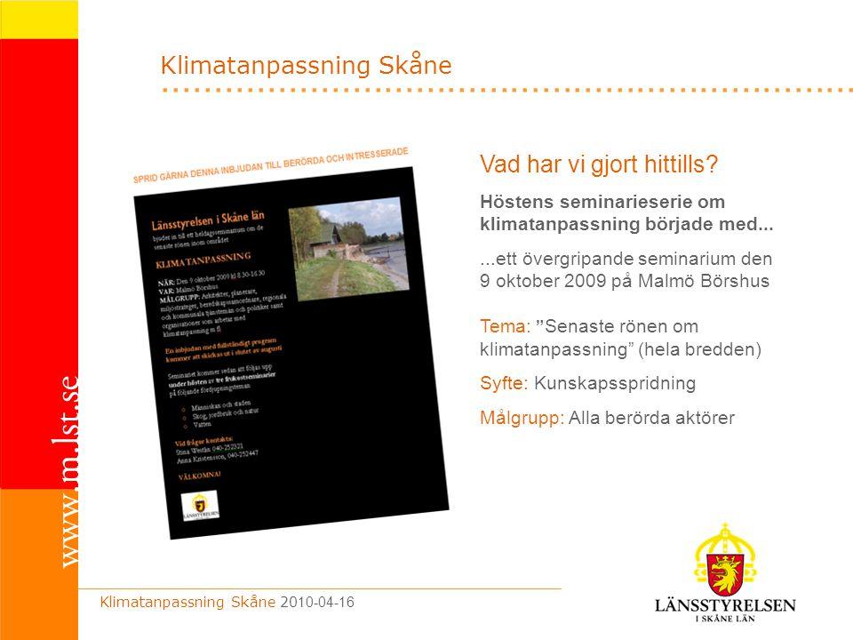 .................................................................. Klimatanpassning Skåne Klimatanpassning Skåne 20 10-04-16 Vad har vi gjort hittills