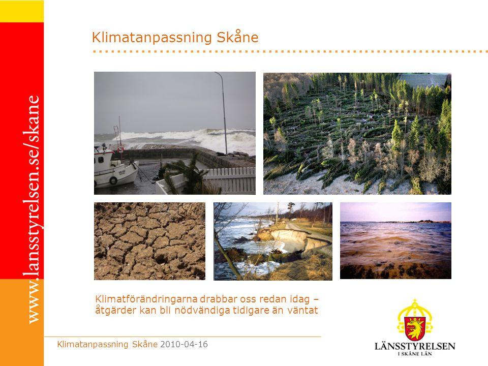 .................................................................. Klimatanpassning Skåne Klimatanpassning Skåne 2010-04-16 Klimatförändringarna drabb