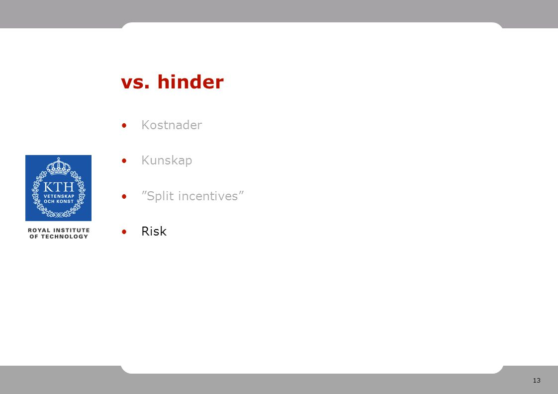 "13 vs. hinder Kostnader Kunskap ""Split incentives"" Risk"