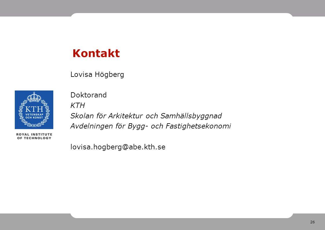 26 Kontakt Lovisa Högberg Doktorand KTH Skolan för Arkitektur och Samhällsbyggnad Avdelningen för Bygg- och Fastighetsekonomi lovisa.hogberg@abe.kth.se