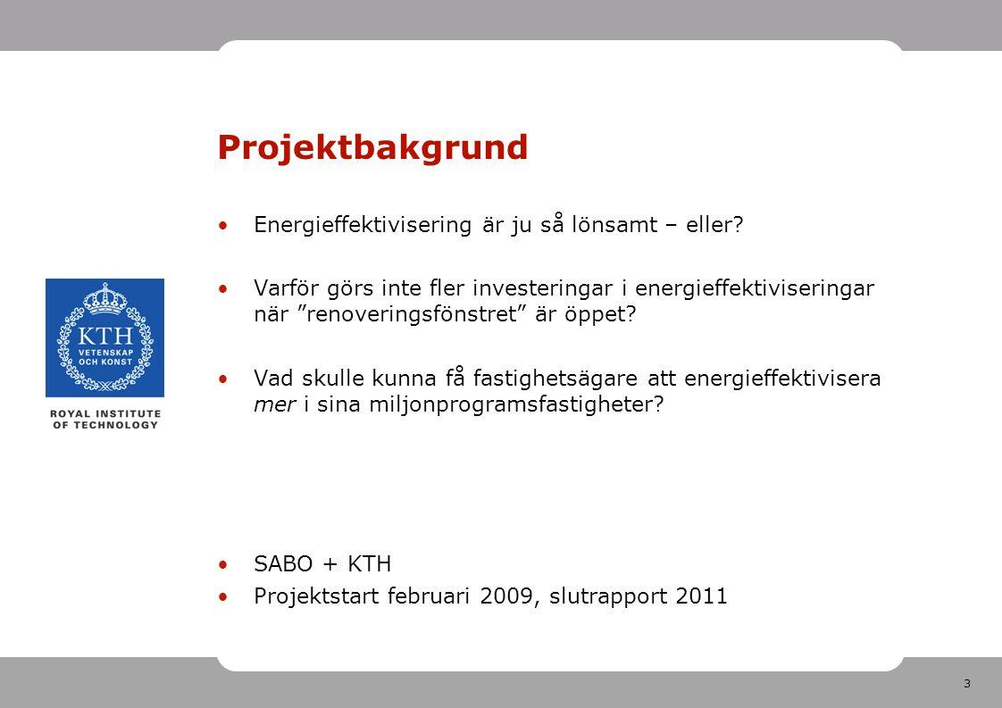 14 Tidiga resultat: 4 företagstyper Källa: Hogberg, Lind & Grange (2009), Incentives for improving energy efficiency when renovating large-scale housing estates: A Case Study of the Swedish Million Homes Programme