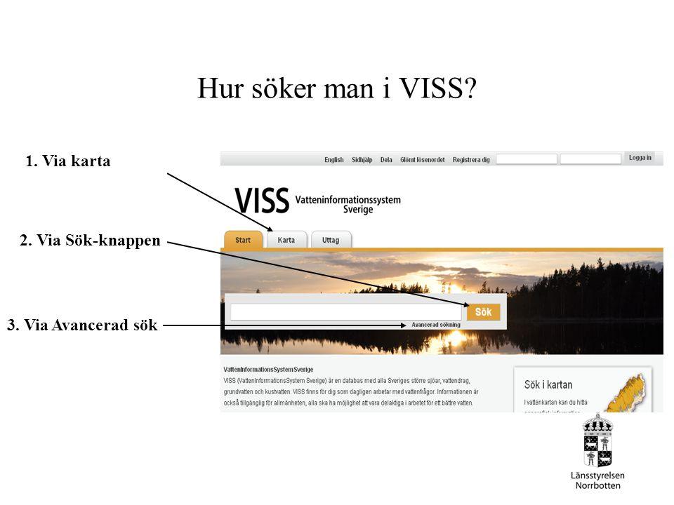 Hur söker man i VISS 1. Via karta 2. Via Sök-knappen 3. Via Avancerad sök