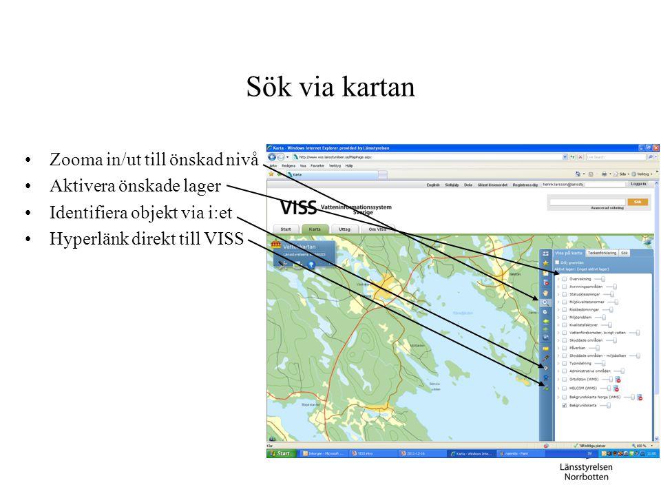 Sök via kartan Zooma in/ut till önskad nivå Aktivera önskade lager Identifiera objekt via i:et Hyperlänk direkt till VISS