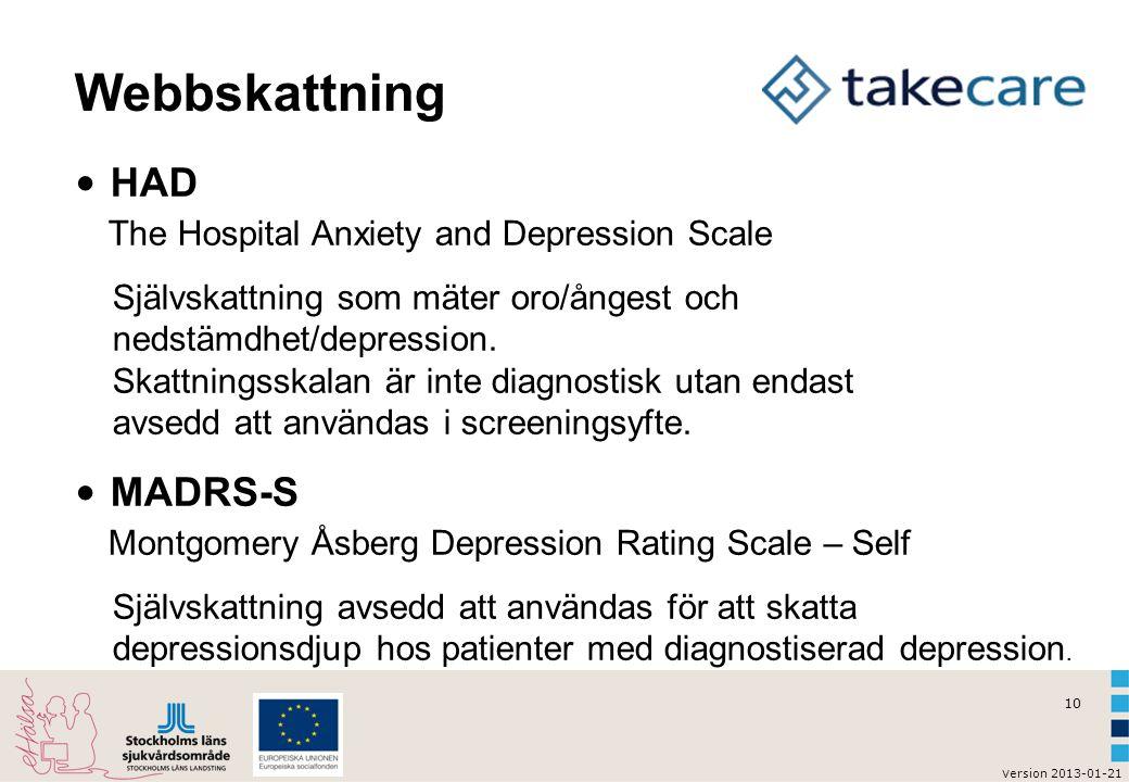 10 v ersion 2013-01-21 Webbskattning HAD The Hospital Anxiety and Depression Scale Självskattning som mäter oro/ångest och nedstämdhet/depression.