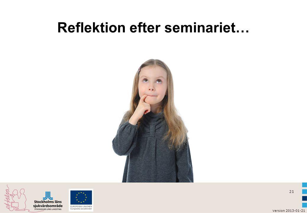 21 v ersion 2013-01-21 Reflektion efter seminariet…