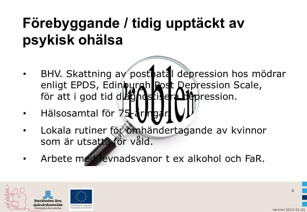 6 v ersion 2013-01-21 Förebyggande / tidig upptäckt av psykisk ohälsa BHV. Skattning av postnatal depression hos mödrar enligt EPDS, Edinburgh Post De