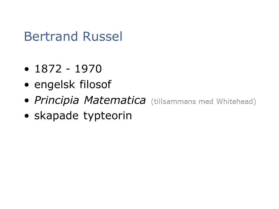 Bertrand Russel 1872 - 1970 engelsk filosof Principia Matematica (tillsammans med Whitehead) skapade typteorin