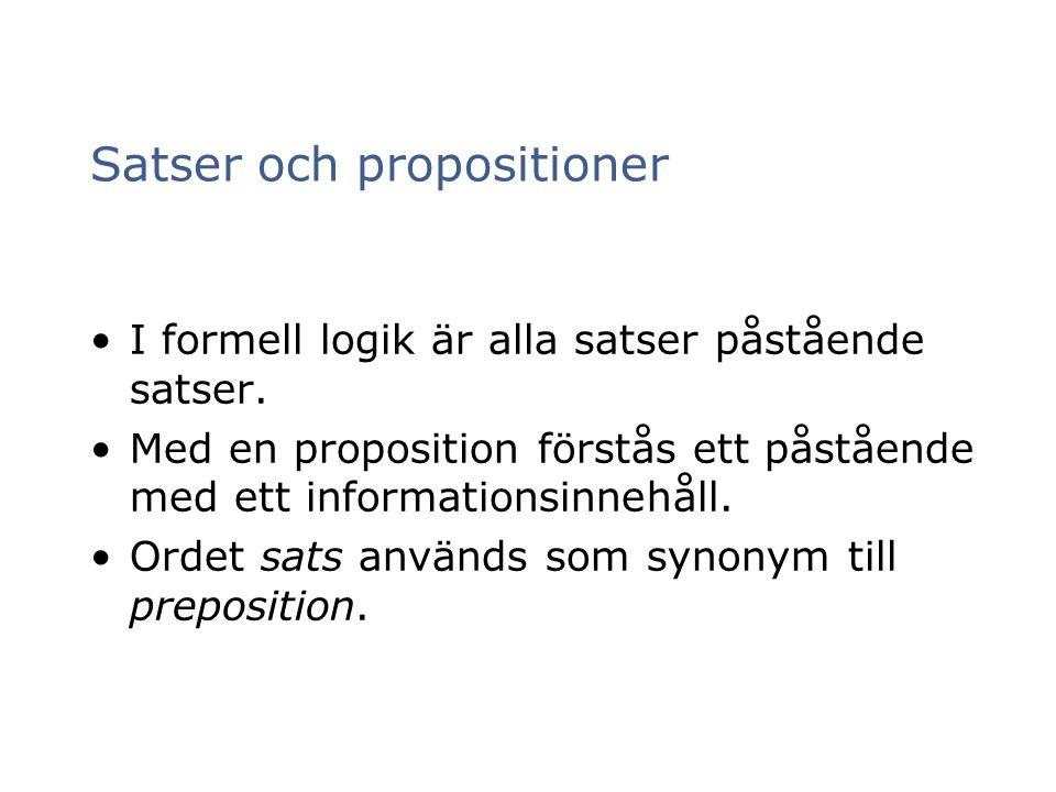 Satser och propositioner I formell logik är alla satser påstående satser. Med en proposition förstås ett påstående med ett informationsinnehåll. Ordet