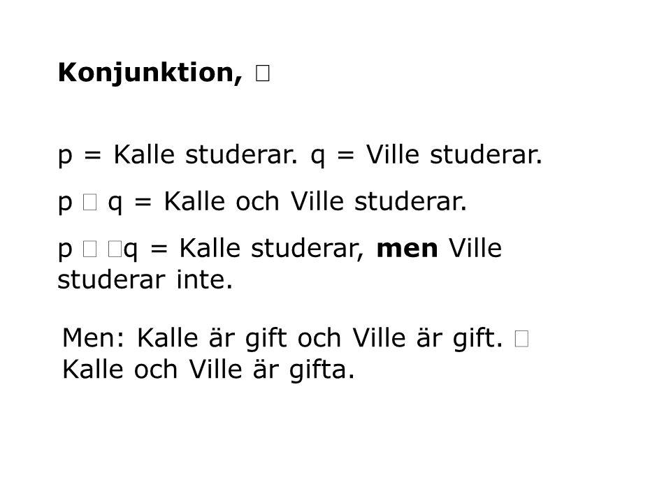 Konjunktion,  p = Kalle studerar. q = Ville studerar. p  q = Kalle och Ville studerar. p  q = Kalle studerar, men Ville studerar inte. Men: Kalle