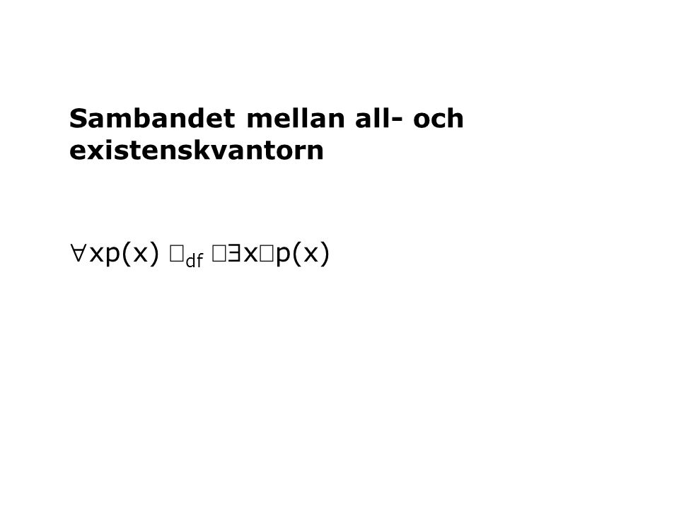 xp(x)  df xp(x) Sambandet mellan all- och existenskvantorn
