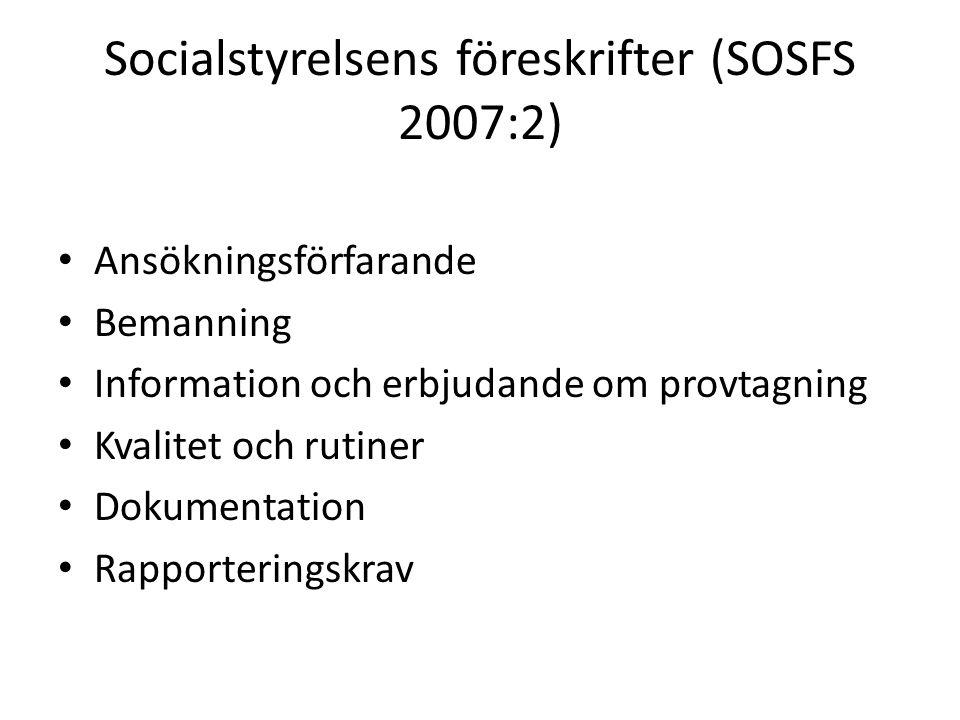 Socialstyrelsens föreskrifter (SOSFS 2007:2) Ansökningsförfarande Bemanning Information och erbjudande om provtagning Kvalitet och rutiner Dokumentation Rapporteringskrav