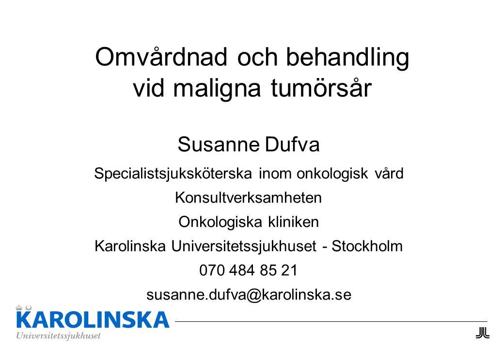 Omvårdnad och behandling vid maligna tumörsår Susanne Dufva Specialistsjuksköterska inom onkologisk vård Konsultverksamheten Onkologiska kliniken Karo