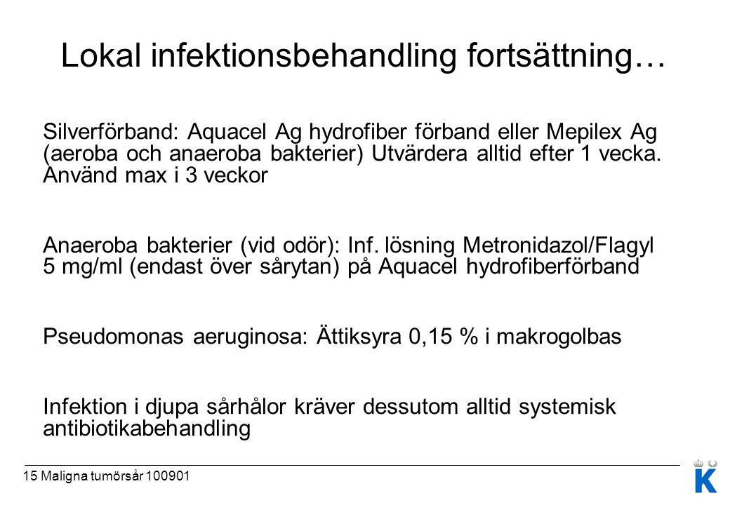 15 Maligna tumörsår 100901 Lokal infektionsbehandling fortsättning… Silverförband: Aquacel Ag hydrofiber förband eller Mepilex Ag (aeroba och anaeroba