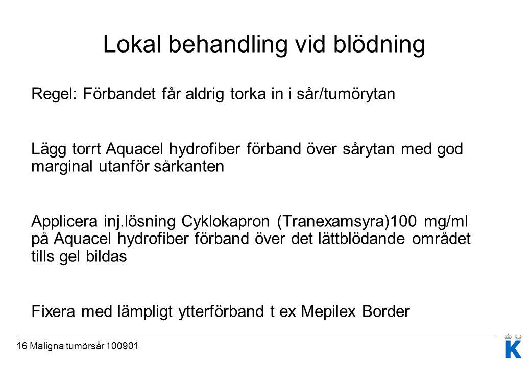 16 Maligna tumörsår 100901 Lokal behandling vid blödning Regel: Förbandet får aldrig torka in i sår/tumörytan Lägg torrt Aquacel hydrofiber förband öv