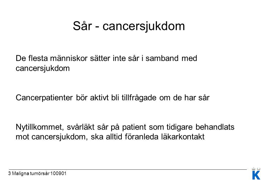 3 Maligna tumörsår 100901 Sår - cancersjukdom De flesta människor sätter inte sår i samband med cancersjukdom Cancerpatienter bör aktivt bli tillfråga