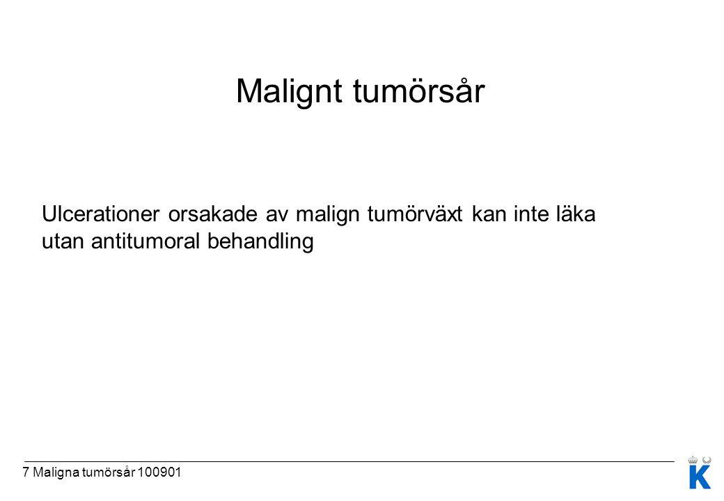 7 Maligna tumörsår 100901 Malignt tumörsår Ulcerationer orsakade av malign tumörväxt kan inte läka utan antitumoral behandling