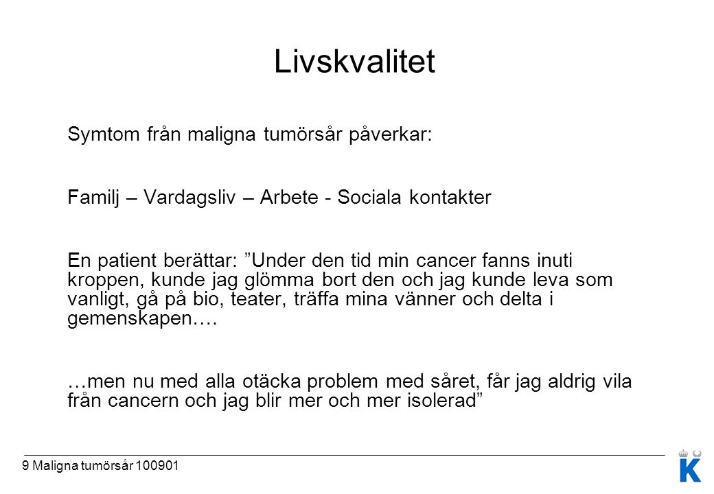 """9 Maligna tumörsår 100901 Livskvalitet Symtom från maligna tumörsår påverkar: Familj – Vardagsliv – Arbete - Sociala kontakter En patient berättar: """"U"""