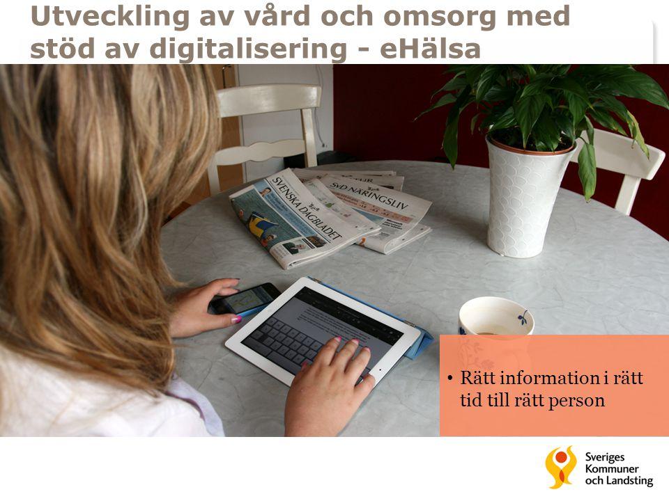 Rätt information i rätt tid till rätt person Utveckling av vård och omsorg med stöd av digitalisering - eHälsa
