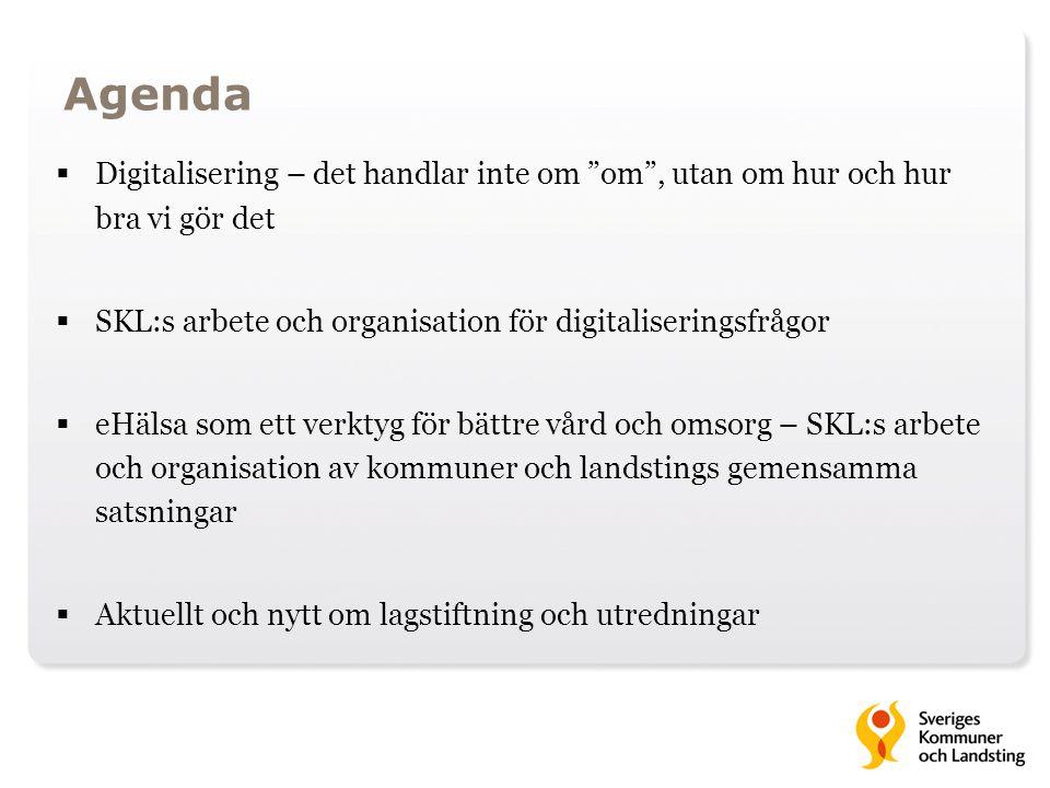 """Agenda  Digitalisering – det handlar inte om """"om"""", utan om hur och hur bra vi gör det  SKL:s arbete och organisation för digitaliseringsfrågor  eHä"""