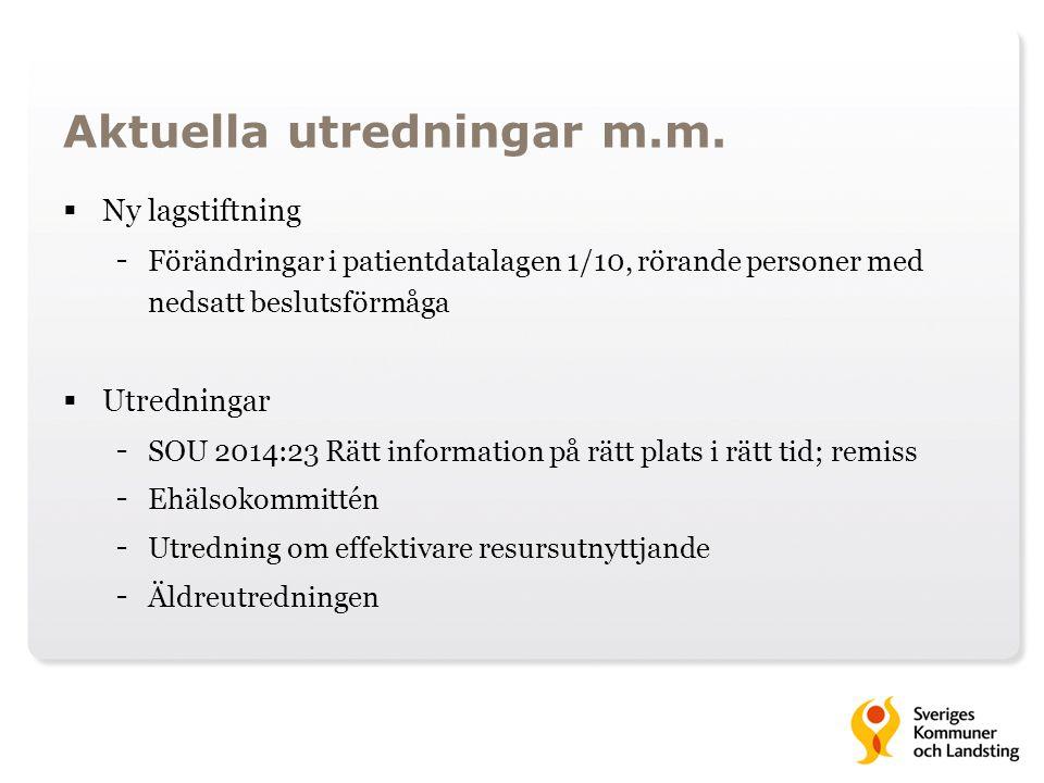 Aktuella utredningar m.m.  Ny lagstiftning - Förändringar i patientdatalagen 1/10, rörande personer med nedsatt beslutsförmåga  Utredningar - SOU 20