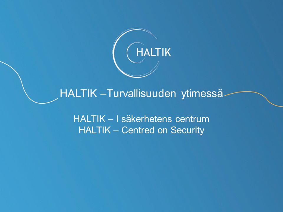 HALTIK –Turvallisuuden ytimessä HALTIK – I säkerhetens centrum HALTIK – Centred on Security