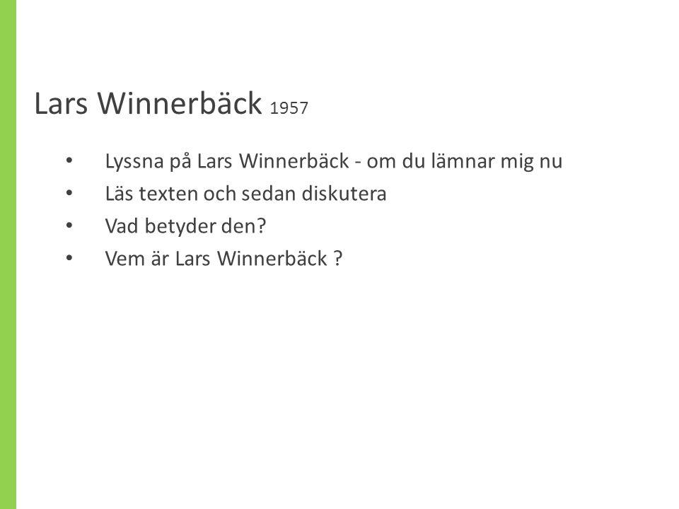Lars Winnerbäck 1957 Lyssna på Lars Winnerbäck - om du lämnar mig nu Läs texten och sedan diskutera Vad betyder den? Vem är Lars Winnerbäck ?