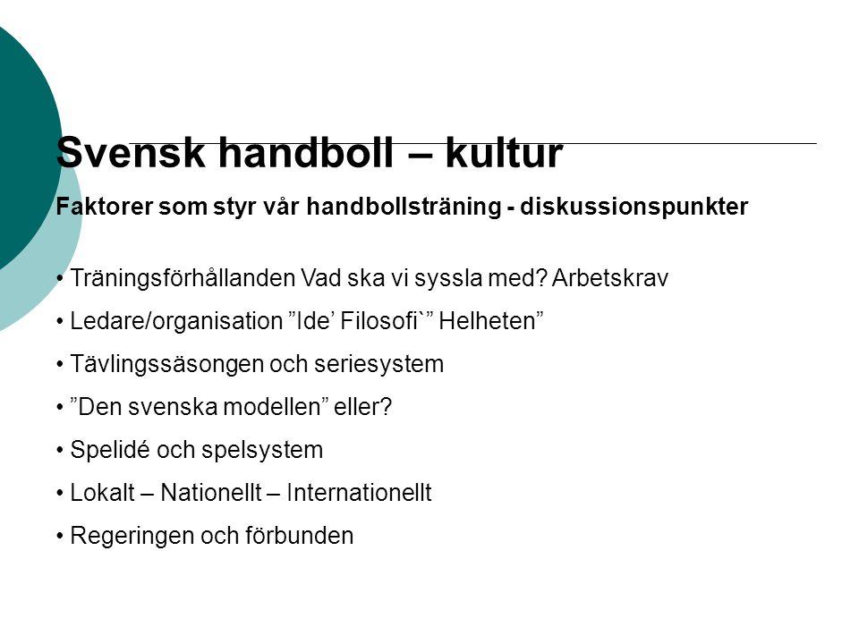 Svensk handboll – kultur Faktorer som styr vår handbollsträning - diskussionspunkter Träningsförhållanden Vad ska vi syssla med? Arbetskrav Ledare/org