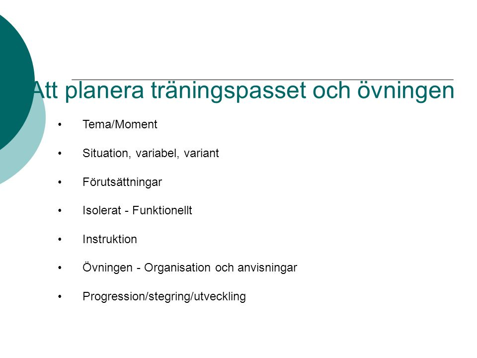 Att planera träningspasset och övningen Tema/Moment Situation, variabel, variant Förutsättningar Isolerat - Funktionellt Instruktion Övningen - Organisation och anvisningar Progression/stegring/utveckling