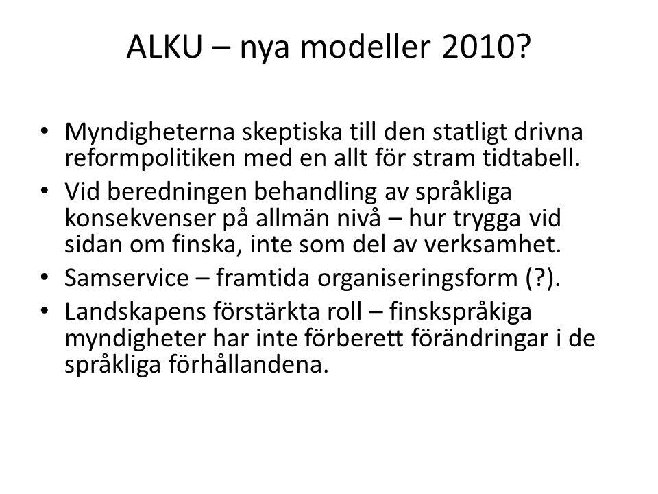 ALKU – nya modeller 2010? Myndigheterna skeptiska till den statligt drivna reformpolitiken med en allt för stram tidtabell. Vid beredningen behandling