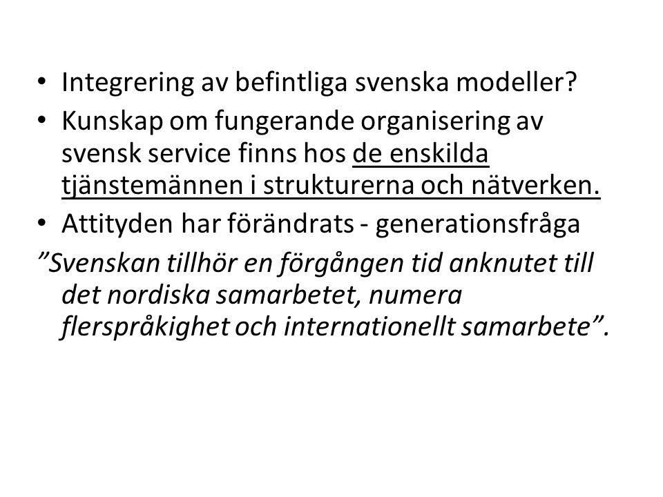 Integrering av befintliga svenska modeller? Kunskap om fungerande organisering av svensk service finns hos de enskilda tjänstemännen i strukturerna oc