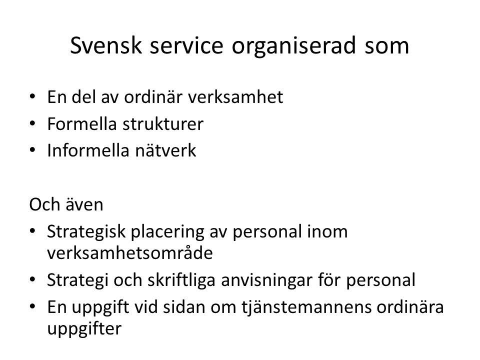 Svensk service organiserad som En del av ordinär verksamhet Formella strukturer Informella nätverk Och även Strategisk placering av personal inom verk
