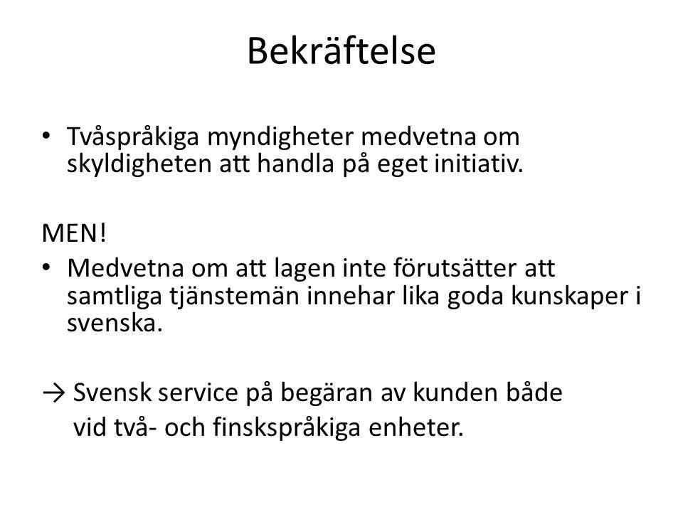 Bekräftelse Tvåspråkiga myndigheter medvetna om skyldigheten att handla på eget initiativ. MEN! Medvetna om att lagen inte förutsätter att samtliga tj