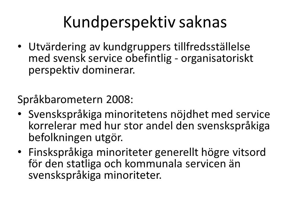 Kundperspektiv saknas Utvärdering av kundgruppers tillfredsställelse med svensk service obefintlig - organisatoriskt perspektiv dominerar. Språkbarome