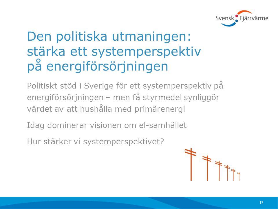 Den politiska utmaningen: stärka ett systemperspektiv på energiförsörjningen Politiskt stöd i Sverige för ett systemperspektiv på energiförsörjningen