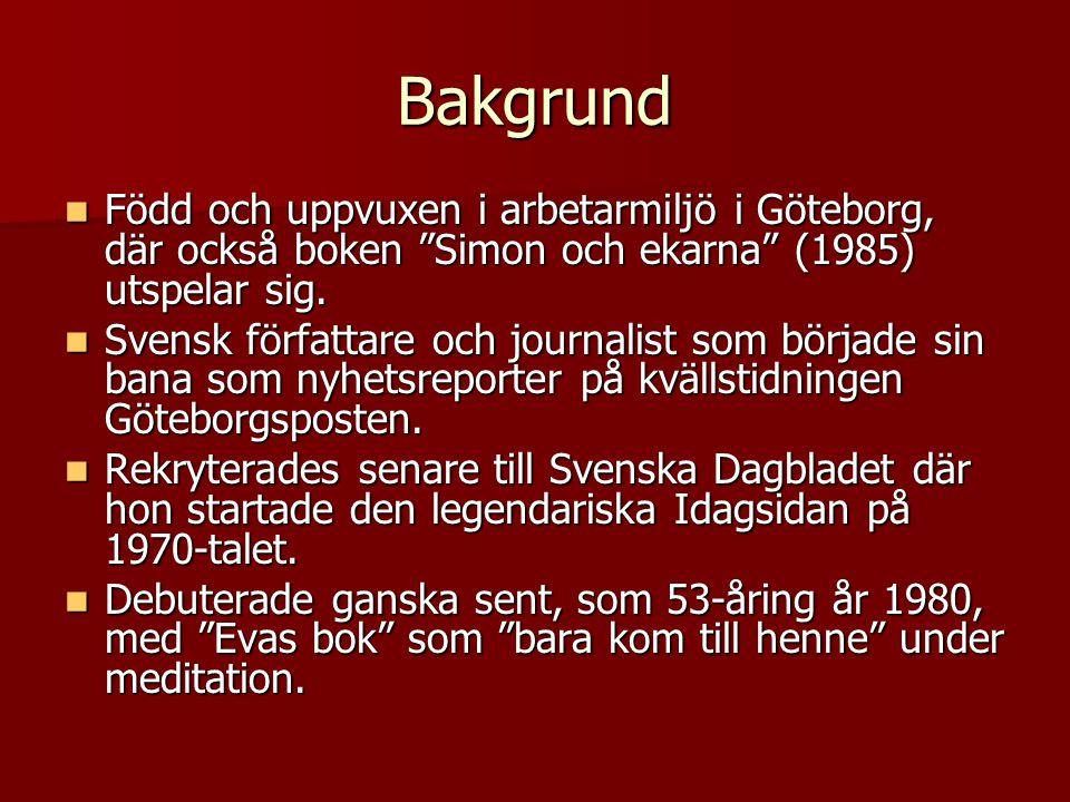"""Bakgrund Född och uppvuxen i arbetarmiljö i Göteborg, där också boken """"Simon och ekarna"""" (1985) utspelar sig. Född och uppvuxen i arbetarmiljö i Göteb"""