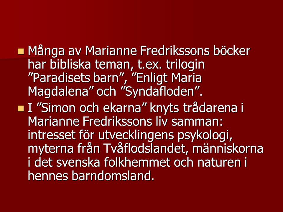 """Många av Marianne Fredrikssons böcker har bibliska teman, t.ex. trilogin """"Paradisets barn"""", """"Enligt Maria Magdalena"""" och """"Syndafloden"""". Många av Maria"""