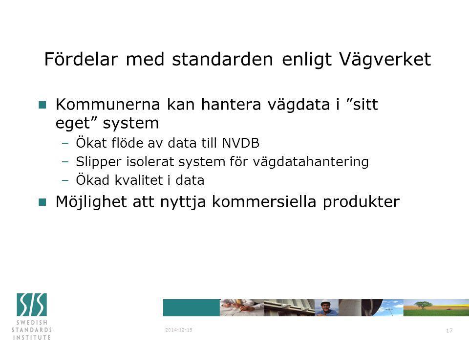 """SIS/SG Stanli N838 2007-03-29 2014-12-15 17 Fördelar med standarden enligt Vägverket n Kommunerna kan hantera vägdata i """"sitt eget"""" system –Ökat flöde"""