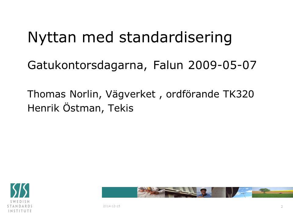 SIS/SG Stanli N838 2007-03-29 Nyttan med standardisering Gatukontorsdagarna, Falun 2009-05-07 Thomas Norlin, Vägverket, ordförande TK320 Henrik Östman
