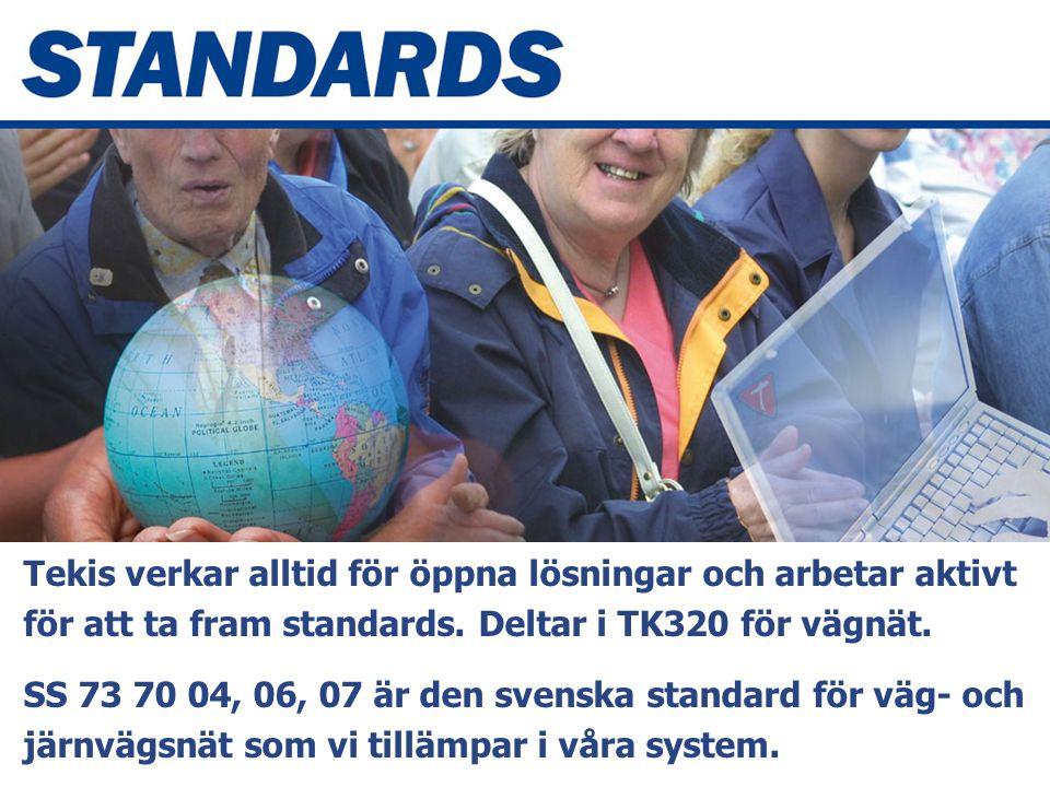 SIS/SG Stanli N838 2007-03-29 2014-12-15 9 Tekis verkar alltid för öppna lösningar och arbetar aktivt för att ta fram standards. Deltar i TK320 för vä